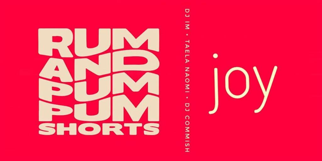 Rum + Pum Pum Shorts: Joy flyer or graphic.