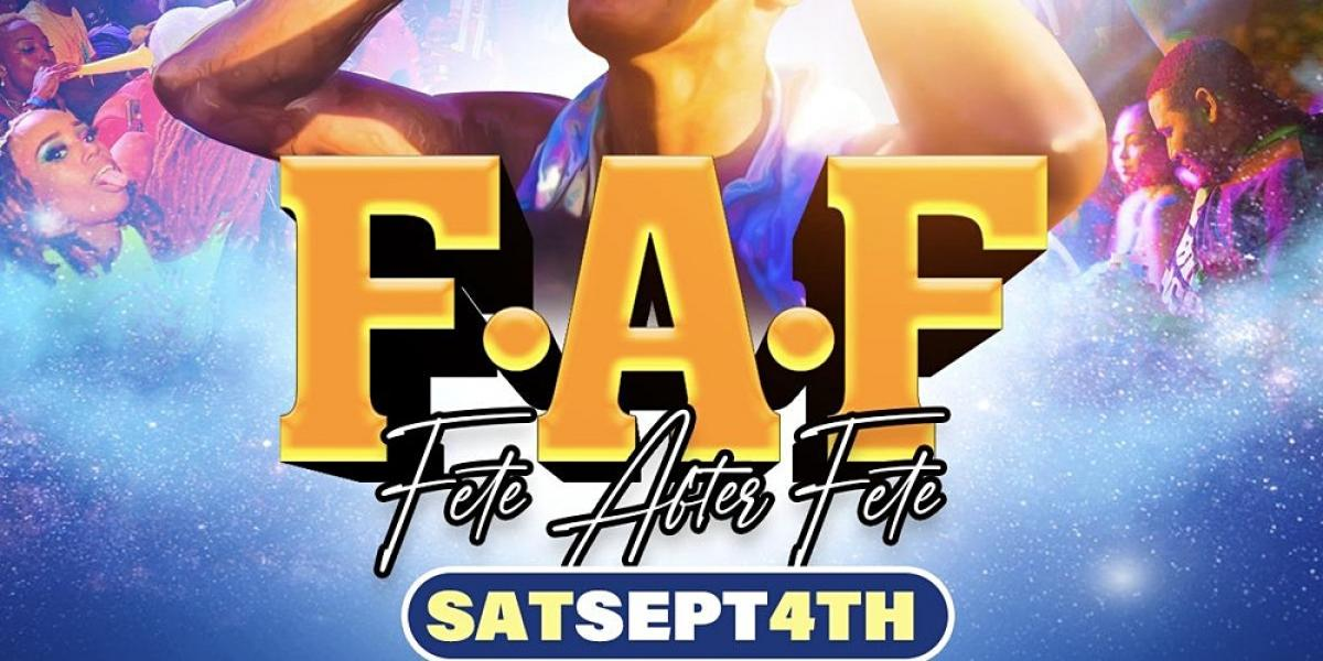 F.A.F: Fete After Fete flyer or graphic.